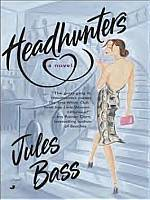 HEADHUNTERS - A Novel by Jules Bass - Click Here to purchase at Amazon.com